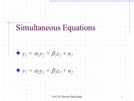1Prof. Dr. Rainer Stachuletz Simultaneous Equations y 1 =  1 y 2 +  1 z 1 + u 1 y 2 =  2 y 1 +  2 z 2 + u 2.