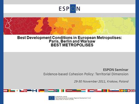 ESPON Seminar Evidence-based Cohesion Policy: Territorial Dimension 29-30 November 2011, Krakow, Poland Best Development Conditions in European Metropolises:
