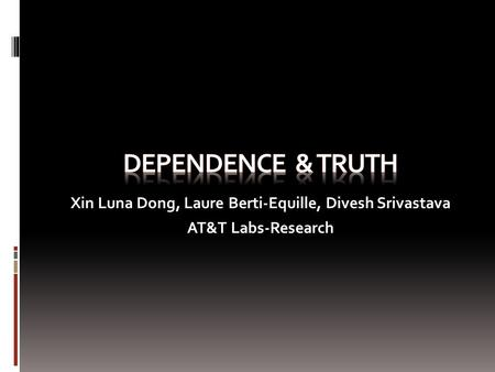 Xin Luna Dong, Laure Berti-Equille, Divesh Srivastava AT&T Labs-Research.