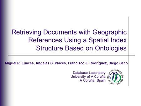Retrieving Documents with Geographic References Using a Spatial Index Structure Based on Ontologies Database Laboratory University of A Coruña A Coruña,