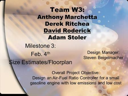 Team W3: Anthony Marchetta Derek Ritchea David Roderick Adam Stoler Milestone 3: Feb. 4 th Size Estimates/Floorplan Overall Project Objective: Design an.