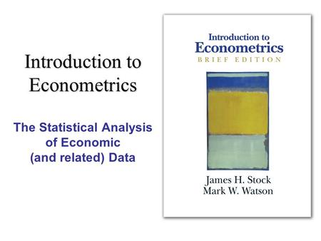 Introduction to Econometrics The Statistical Analysis of Economic (and related) Data.