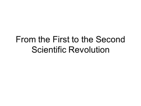 From the First to the Second Scientific Revolution.