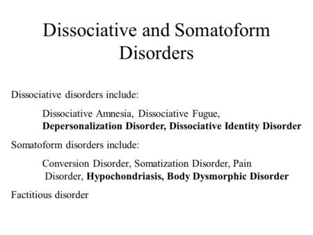 Dissociative and Somatoform Disorders Dissociative disorders include: Dissociative Amnesia, Dissociative Fugue, Depersonalization Disorder, Dissociative.