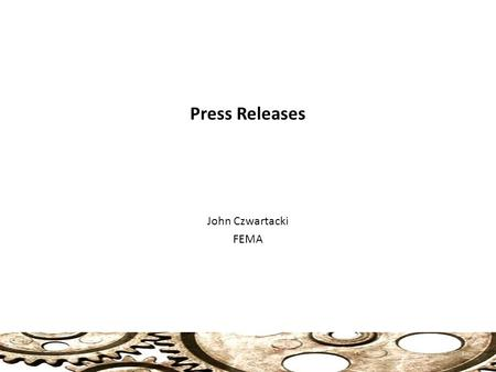 Press Releases John Czwartacki FEMA 1. Press Release Press release: Press releases are all about communicating in a particular style. Everything a press.