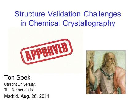 Structure Validation Challenges in Chemical Crystallography Ton Spek Utrecht University, The Netherlands. Madrid, Aug. 26, 2011.