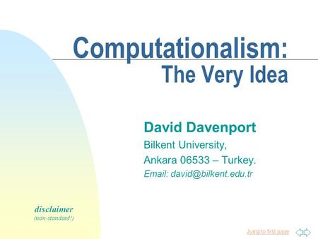 Jump to first page Computationalism: The Very Idea David Davenport Bilkent University, Ankara 06533 – Turkey.   disclaimer (non-standard!)
