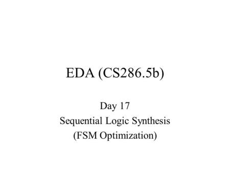 EDA (CS286.5b) Day 17 Sequential Logic Synthesis (FSM Optimization)
