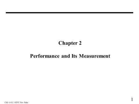 1 CSE 45432 SUNY New Paltz Chapter 2 Performance and Its Measurement.