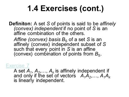 1.4 Exercises (cont.) Definiton: A set S of points is said to be affinely (convex) independent if no point of S is an affine combination of the others.