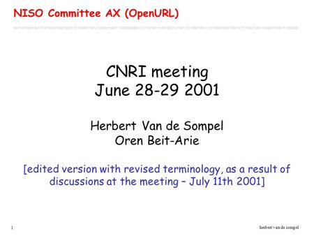 1 herbert van de sompel CNRI meeting June 28-29 2001 Herbert Van de Sompel Oren Beit-Arie [edited version with revised terminology, as a result of discussions.
