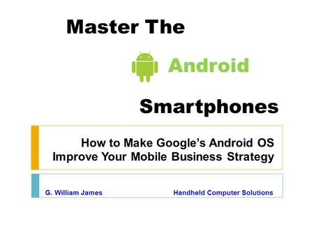 Master The Smartphones How to Make Google's Android OS Improve Your Mobile Business Strategy G. William James Handheld Computer Solutions Android.