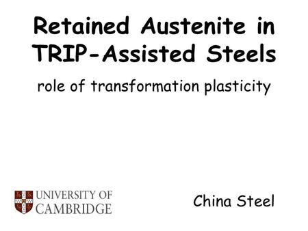 Retained Austenite in TRIP-Assisted Steels role of transformation plasticity China Steel.