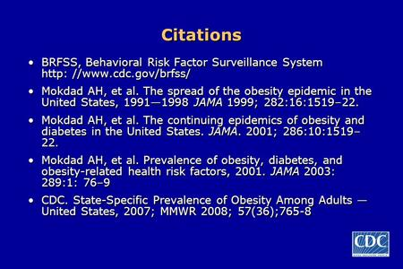 Citations BRFSS, Behavioral Risk Factor Surveillance System http: //www.cdc.gov/brfss/ Mokdad AH, et al. The spread of the obesity epidemic in the United.