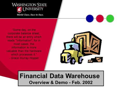 "Financial Data Warehouse Overview & Demo - Feb. 2002 ""Some day, on the corporate balance sheet, there will be an entry which reads Information; for in."