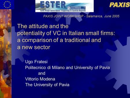 PAXIS JOINT WORKSHOP - Salamanca, June 2005 The attitude and the potentiality of VC in Italian small firms: a comparison of a traditional and a new sector.