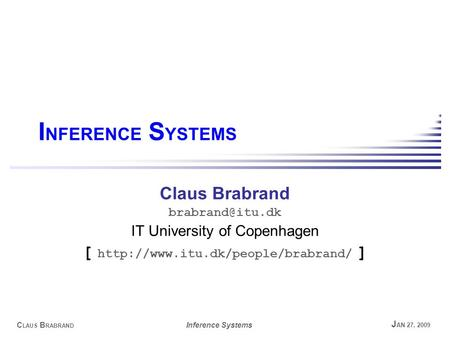 C LAUS B RABRAND Inference Systems J AN 27, 2009 I NFERENCE S YSTEMS Claus Brabrand IT University of Copenhagen [