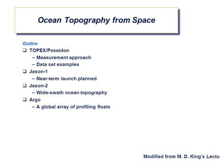Outline  TOPEX/Poseidon –Measurement approach –Data set examples  Jason-1 –Near-term launch planned  Jason-2 –Wide-swath ocean topography  Argo –A.
