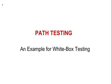 1 PATH TESTING An Example for White-Box Testing. 2 Path testing a form of white box testing steps to complete: –derive the module's flow diagram –describe.
