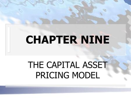 CHAPTER NINE THE CAPITAL ASSET PRICING MODEL. THE CAPM ASSUMPTIONS n NORMATIVE ASSUMPTIONS expected returns and standard deviation cover a one-period.