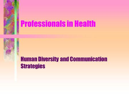 Professionals in Health Human Diversity and Communication Strategies.