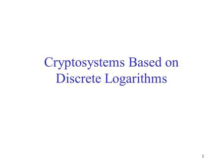 1 Cryptosystems Based on Discrete Logarithms. 2 Outline [1] Discrete Logarithm Problem [2] Algorithms for Discrete Logarithm –A trivial algorithm –Shanks'
