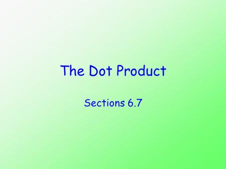 The Dot Product (MAT 170) Sections 6.7