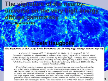 The signature of the nearby universe on the very high energy diffuse gamma sky Århus, November 2006 Troels Haugbølle Institute for.