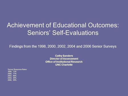 Achievement of Educational Outcomes: Seniors' Self-Evaluations Findings from the 1998, 2000, 2002, 2004 and 2006 Senior Surveys Cathy Sanders Director.