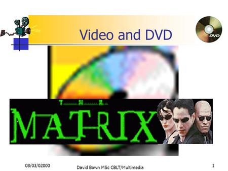 08/03/02000 David Bown MSc CBLT/Multimedia 1 Video and DVD.