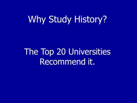 Why Study History? The Top 20 Universities Recommend it.