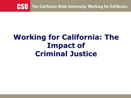 Working for California: The Impact of Criminal Justice.