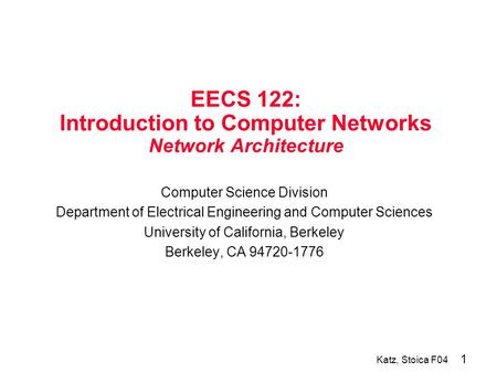 1 Katz, Stoica F04 EECS 122: Introduction to Computer Networks Network Architecture Computer Science Division Department of Electrical Engineering and.