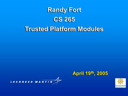 Randy Fort CS 265 Trusted Platform Modules April 19 th, 2005.