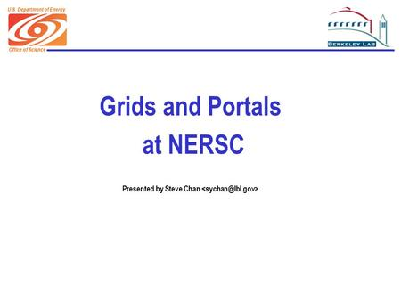 Office of Science U.S. Department of Energy Grids and Portals at NERSC Presented by Steve Chan.