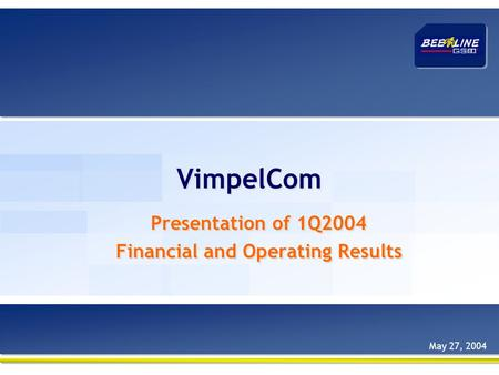 VimpelCom Presentation of 1Q2004 Financial and Operating Results Presentation of 1Q2004 Financial and Operating Results May 27, 2004.