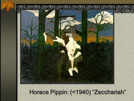 "Horace Pippin: (<1940) ""Zecchariah"". Eating to Live! (vs. Living to Eat) Chapter 3-5."