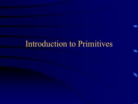 Introduction to Primitives. Overview Today we will discuss: –The eight primitive types, especially int and double –Declaring the types of variables –Operations.