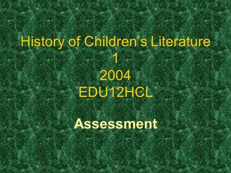 History of Children's Literature 1 2004 EDU12HCL Assessment.