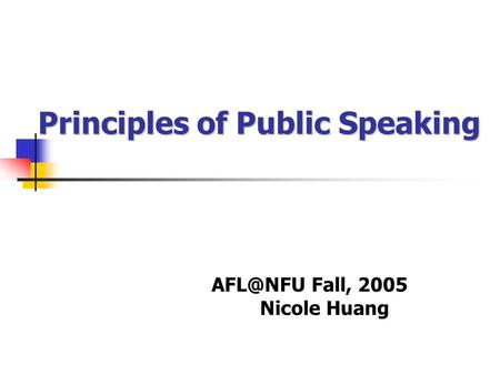 Principles of Public Speaking Fall, 2005 Nicole Huang.