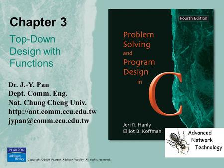 Chapter 3 Top-Down Design with Functions Dr. J.-Y. Pan Dept. Comm. Eng. Nat. Chung Cheng Univ.