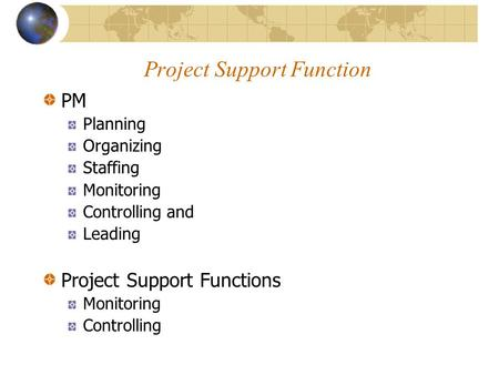 Project Support Function PM Planning Organizing Staffing Monitoring Controlling and Leading Project Support Functions Monitoring Controlling.