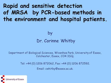 Rapid and sensitive detection of MRSA by PCR-based methods in the environment and hospital patients. by Dr. Corinne Whitby Department of Biological Sciences,