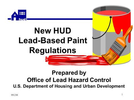 991206 1 New HUD Lead-Based Paint Regulations Prepared by Office of Lead Hazard Control U.S. Department of Housing and Urban Development.