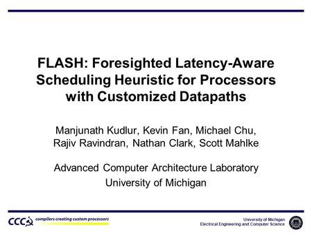 University of Michigan Electrical Engineering and Computer Science FLASH: Foresighted Latency-Aware Scheduling Heuristic for Processors with Customized.