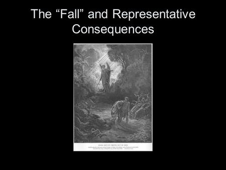 "The ""Fall"" and Representative Consequences. The circumstances and the prohibition The creation was ""very good"" The garden was hospitable – the tree of."