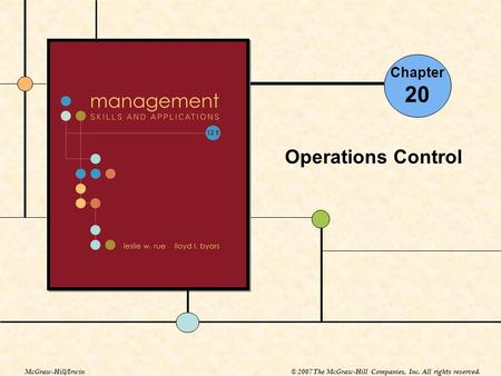 Chapter 20 Operations Control McGraw-Hill/Irwin© 2007 The McGraw-Hill Companies, Inc. All rights reserved.