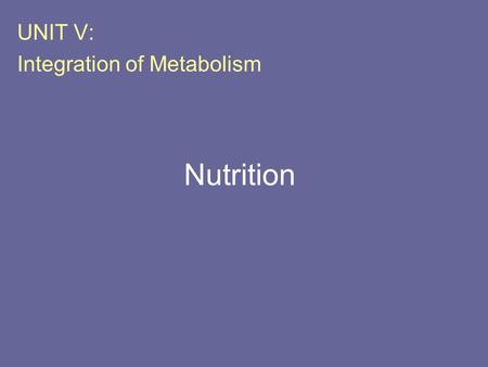 Nutrition UNIT V: Integration of Metabolism. I. Overview Nutrients are the constituents of food necessary to sustain the normal functions of the body.