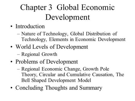 Chapter 3 Global Economic Development Introduction –Nature of Technology, Global Distribution of Technology, Elements in Economic Development World Levels.