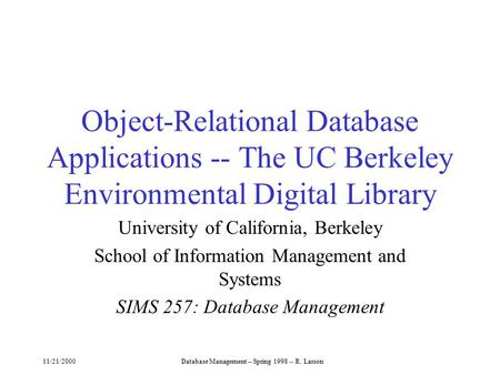 11/21/2000Database <strong>Management</strong> -- Spring 1998 -- R. Larson Object-Relational Database Applications -- The UC Berkeley <strong>Environmental</strong> Digital Library University.